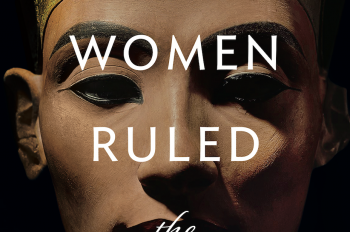 Celebrate International Women's Day with 'When Women Ruled the World: Six Queens of Egypt'