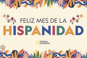 National Geographic Celebrates National Hispanic Heritage Month