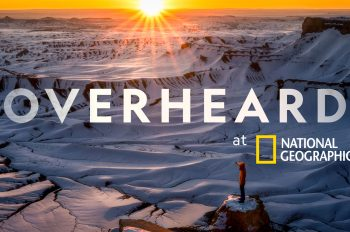 Hear the New Voices of 'Overheard at Nat Geo'