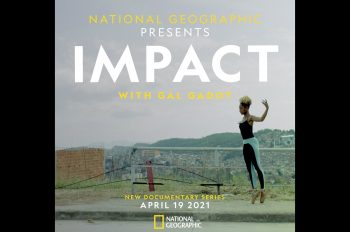 'National Geographic Presents: Impact With Gal Gadot' Tells The Remarkable, Timely Stories Of Six Inspiring Women Across The World